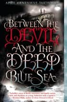 Between the Devil and the Deep Blue Sea ebook by April Genevieve Tucholke