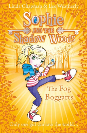 The Fog Boggarts (Sophie and the Shadow Woods, Book 4) ebook by Linda Chapman,Lee Weatherly