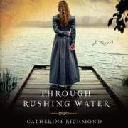 Through Rushing Water audiobook by Catherine Richmond