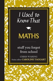 I Used to Know That: Maths ebook by Chris Waring