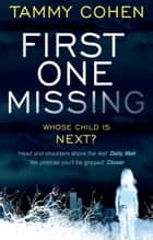First One Missing - One daughter gone... whose next? ebook by Tammy Cohen