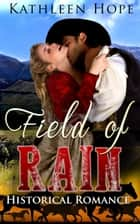 Historical Romance: Field of Rain ebook by Kathleen Hope