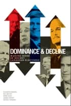 Dominance and Decline - Making Sense of Recent Canadian Elections ebook by Elisabeth  Gidengil, Andre Blais, Joanna Everitt,...