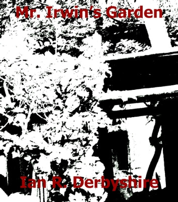 Mr. Irwin's Garden ebook by Ian R. Derbyshire
