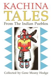 Kachina Tales From the Indian Pueblos ebook by Gene Meany Hodge