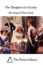 The Daughters of a Genius ebook by Mrs George de Horne Vaizey