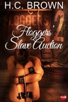 Floggers' Slave Auction ebook by H.C. Brown