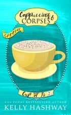 Cappuccinos and Corpses (Cup of Jo 2) ebook by Kelly Hashway