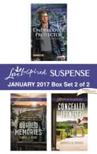 Harlequin Love Inspired Suspense January 2017 - Box Set 2 of 2 - An Anthology eBook by Elizabeth Goddard, Carol J. Post, Jessica R. Patch