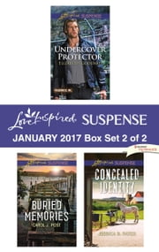 Harlequin Love Inspired Suspense January 2017 - Box Set 2 of 2 - Undercover Protector\Buried Memories\Concealed Identity ebook by Elizabeth Goddard, Carol J. Post, Jessica R. Patch