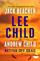 Better Off Dead - A Jack Reacher Novel ebook by Lee Child, Andrew Child