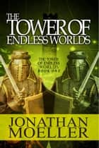 The Tower of Endless Worlds ebook by Jonathan Moeller