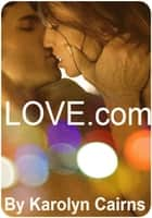 Love.com ebook by Karolyn Cairns