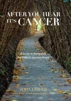 After You Hear It's Cancer ebook by John Leifer,Lori Lindstrom Leifer