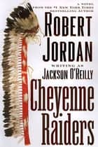 Cheyenne Raiders ebook by Robert Jordan
