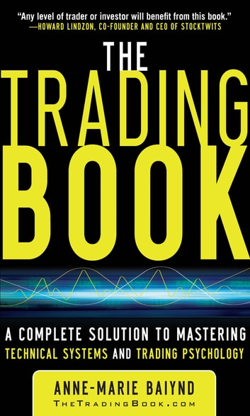 The Trading Book: A Complete Solution to Mastering Technical Systems and Trading Psychology ebook by Anne-Marie Baiynd