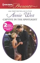 Captive in the Spotlight ebook by Annie West