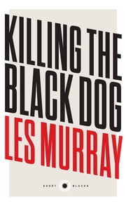 Short Black 10 Killing the Black Dog ebook by Les Murray