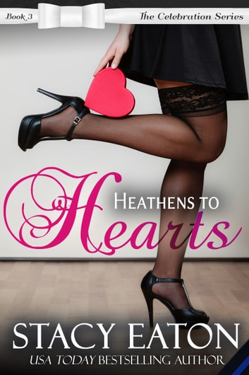 Heathens to Hearts - The Celebration Series, Book 3 ebook by Stacy Eaton