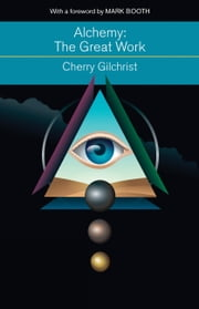 Alchemy—The Great Work - A History and Evaluation of the Western Hermetic Tradition ebook by Cherry Gilchrist,Mark Booth