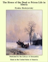 The House of the Dead or Prison Life in Siberia With an Introduction by Julius Bramont ebook by Fyodor Dostoyevsky