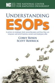 Understanding ESOPs: A Primer on Employee Stock Ownership Plans ebook by The National Center for Employee Ownership (NCEO)