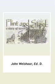 Flint And Steel ebook by Ed. D. John Weishaar