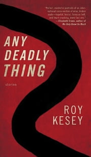 Any Deadly Thing ebook by Roy Kesey