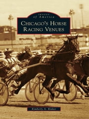 Chicago's Horse Racing Venues ebook by Kimberly A. Rinker