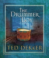 The Drummer Boy - A Christmas Tale ebook by Ted Dekker