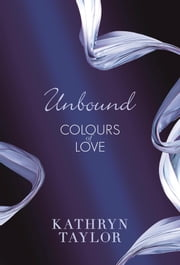 Unbound - Colours of Love ebook by Kathryn Taylor
