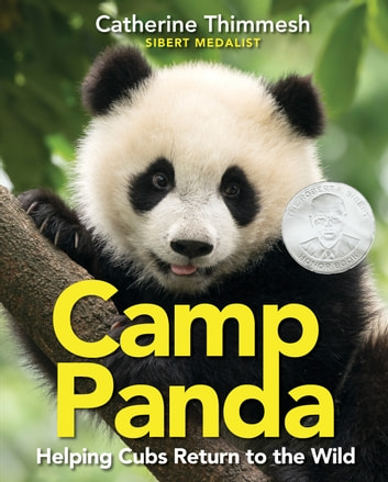 Camp Panda - Helping Cubs Return to the Wild ebook by Catherine Thimmesh