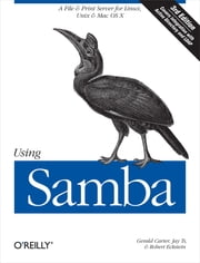 Using Samba - A File & Print Server for Linux, Unix & Mac OS X ebook by Gerald Carter,Jay Ts,Robert Eckstein