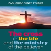 Cross in The Life and Ministry of The Believer, The audiobook by Zacharias Tanee Fomum