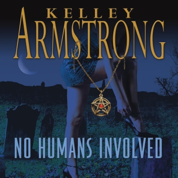 No Humans Involved audiobook by Kelley Armstrong
