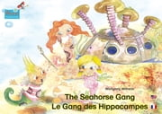 "The Seahorse Gang. English-French. / Le gang des hippocampes. Anglais-francais. - Number 1 from the books and radio plays series ""The Seahorse Gang"" / Tome 1 de la série de livres et pièces radiophoniques pour enfants: «Le gang des hippocampes» ebook by Wolfgang Wilhelm,Wolfgang Wilhelm,Ariane Mühlethaler,Elisa Engler,Luidmilla Dorn,Carolina Moreno,Wolfgang Wilhelm,Caroline Saitre,Wolfgang Wilhelm,Marie Kinderbuchverlag"