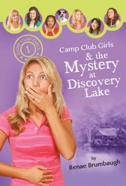 Camp Club Girls & the Mystery at Discovery Lake ebook by Renae Brumbaugh