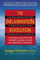 The Inflammation Revolution - A Natural Solution for Arthritis, Asthma & Other Inflammatory Disorders ebook by Georges M. Halpern