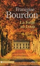 La forge au Loup ebook by Françoise BOURDON