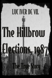 The Hillbrow Election, 1987 ebook by Luc Iver de Vil