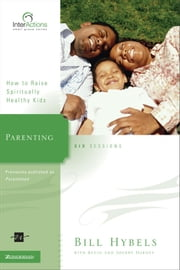 Parenting - How to Raise Spiritually Healthy Kids ebook by Bill Hybels,Kevin & Sherry Harney