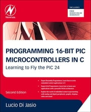 Programming 16-Bit PIC Microcontrollers in C - Learning to Fly the PIC 24 ebook by Lucio Di Jasio