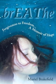 Breathe - Forgiveness to Freedom, a Memoir of Hope ebook by Muriel Brakefield