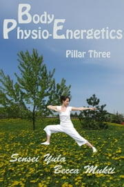 Body Physio-Energetics: Pillar Three ebook by Sensei Yula