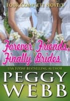 Forever Friends, Finally Brides (Romance Boxed Set) ebook by Peggy Webb