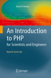 An Introduction to PHP for Scientists and Engineers - Beyond JavaScript ebook by David R. Brooks