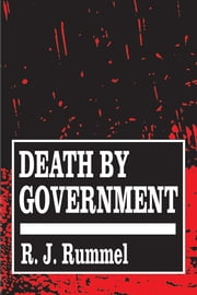 Death by Government ebook by R. J. Rummel