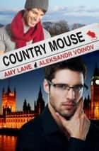 Country Mouse ebook by Amy Lane, Aleksandr Voinov