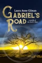 Gabriel's Road - A Novella of the Devil's West eBook by Laura Anne Gilman