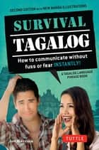 Survival Tagalog - How to Communicate without Fuss or Fear - Instantly! (Tagalog Phrasebook) ebook by